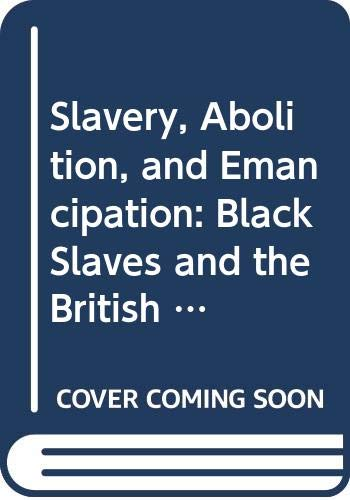9780582480926: Slavery, Abolition, and Emancipation: Black Slaves and the British Empire : A Thematic Documentary