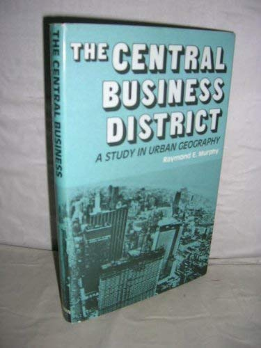 The Central Business District,: Murphy, Raymond E.,
