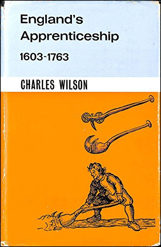 England's Apprenticeship, 1603-1763 (Society & Economic History of English) (0582482224) by Wilson, Charles