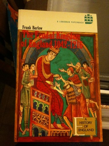 The Feudal Kingdom of England 1042 - 1216: Frank Barlow