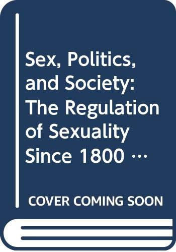 9780582483330: Sex, Politics, and Society: The Regulation of Sexuality Since 1800 (Themes in British Social History)