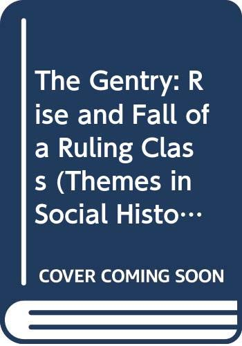 9780582484023: The Gentry: Rise and Fall of a Ruling Class (Themes in Social History)
