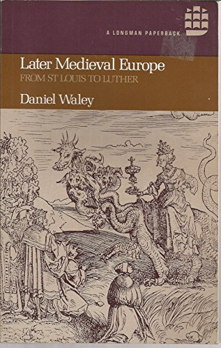 Later Mediaeval Europe: From Saint Louis to Luther.: Waley, Daniel