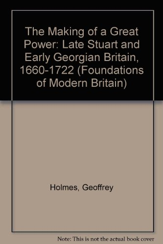 9780582484382: The Making of a Great Power: Late Stuart and Early Georgian Britain, 1660-1722 (Foundations of Modern Britain)