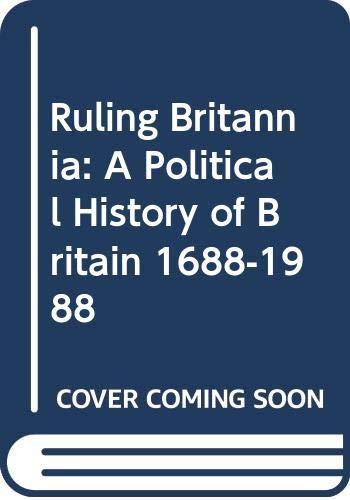 9780582484856: Ruling Britannia: A Political History of Britain 1688-1988