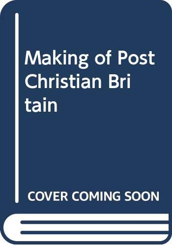 9780582485631: Making of Post Christian Britain: A History of the Secularization of Modern Society (Aspects of Modern Sociology)