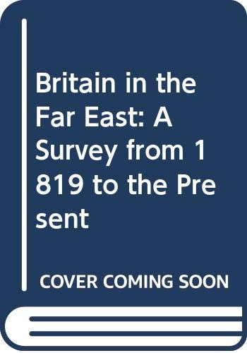 9780582487314: Britain in the Far East: A Survey from 1819 to the Present