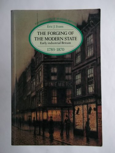 9780582489707: The Forging of the Modern State: Early Industrial Britain, 1783-1870 (Foundations of Modern Britain)
