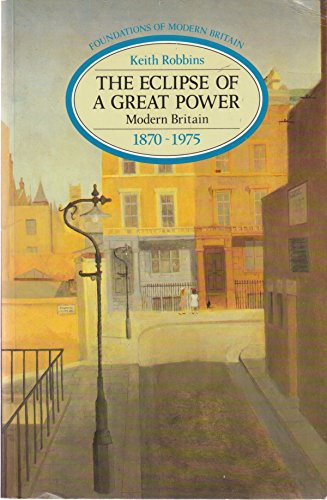 9780582489721: The Eclipse of a Great Power: Modern Britain 1870-1975 (Foundations of Modern Britain)