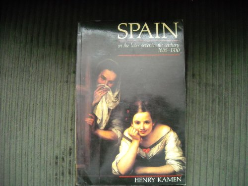 9780582490376: Spain in the Later Seventeenth Century, 1665-1700
