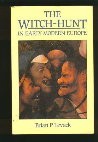 The Witch-Hunt in Early Modern Europe: Brian P. Levack,