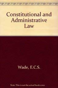 Constitutional and Administrative Law: Wade, E C