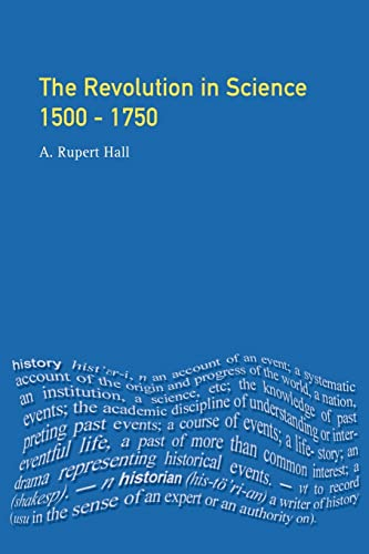 The Revolution in Science, 1500-1750: A. Rupert Hall
