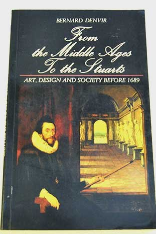 9780582491397: From the Middle Ages to the Stuarts: Art, Design and Society Before 1689 (A documentary history of taste in Britain)