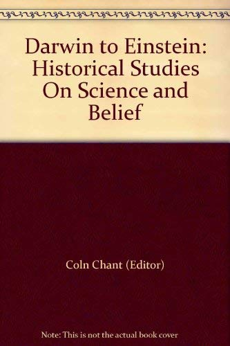 Darwin to Einstein: Historical Studies On Science and Belief: Coln Chant (Editor), John Fauvel (...