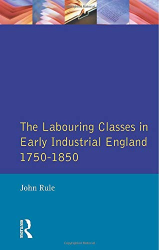 9780582491724: The Labouring Classes in Early Industrial England, 1750-1850 (Themes In British Social History)
