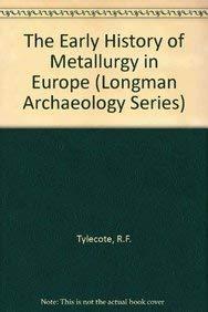 Early History of Metallurgy in Europe (Longman: Tylecote, R. F.