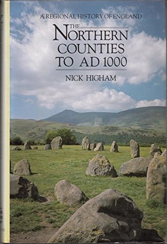 The Northern Counties to AD1000 (A Regional History of England): Higham, Nick