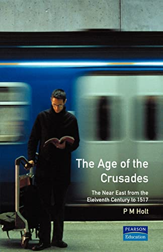 9780582493025: The Age of the Crusades: The Near East from the Eleventh Century to 1517 (A History of the Near East)