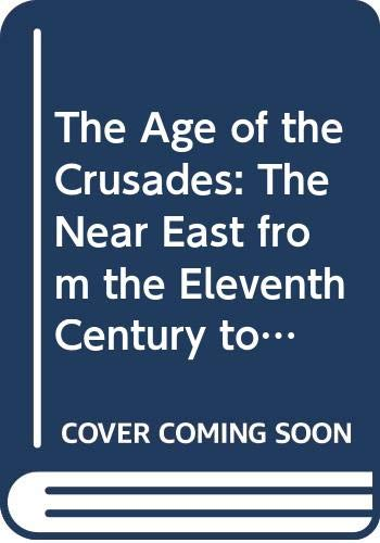 9780582493032: The Age of the Crusades: The Near East from the Eleventh Century to 1517 (Regional History of England)