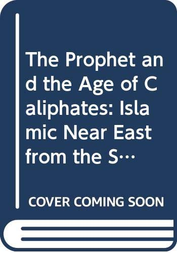 9780582493124: The Prophet and the Age of Caliphates: Islamic Near East from the Sixth to the Eleventh Century (HNE)