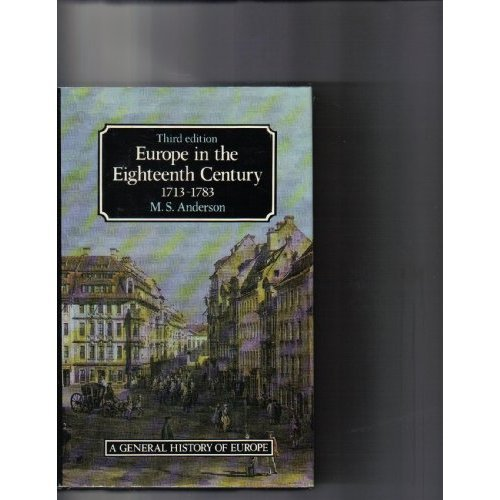 Europe in the Eighteenth Century: 1713-1783 (General History of Europe): Matthew Smith Anderson