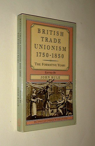 9780582494596: British Trade Unionism, 1750-1850: The Formative Years