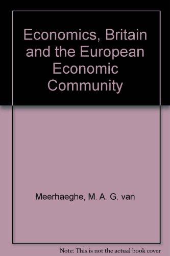 Economics, Britain and the European Economic Community.: Van Meerhaeghe, M A G ; Pinder, John