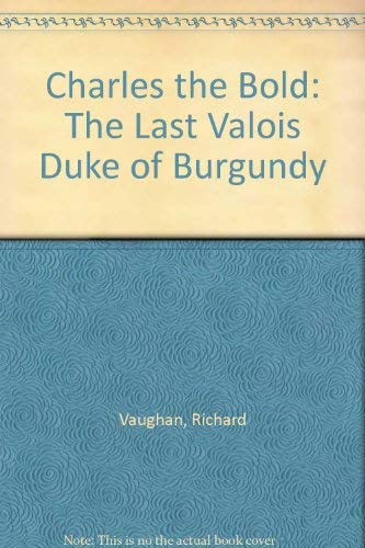 9780582502512: Charles the Bold: The Last Valois Duke of Burgundy