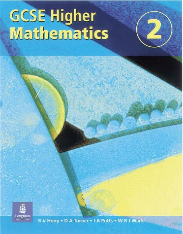 Higher GCSE Maths Students Bk 2 Paper (9780582503571) by W. R. J. Waite; D. A. Turner; I. A. Potts; B.V. Hony