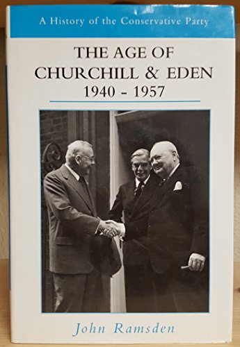 9780582504639: The Age of Churchill and Eden, 1940-1957 (History of the Conservative Party)
