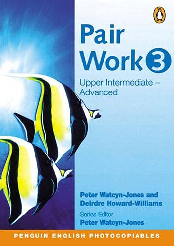 Pair Work 3: Upper Intermediate Adanced (0582514614) by Watcyn-Jones, Peter; Howard-Williams, Dierdre