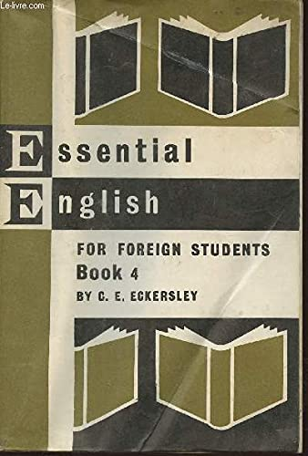 Essential English for Foreign Students, Book 4: Eckersley, C. E.