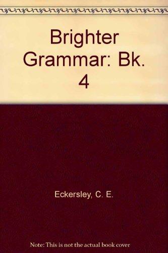 Brighter Grammar: Bk. 3: C. E. Eckersley,