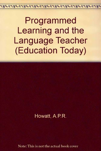 Programmed Learning and the Language Teacher (Education: Anthony P. R