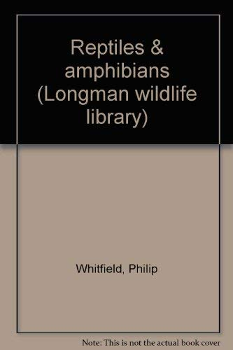 Reptiles & amphibians (Longman wildlife library) (0582556996) by Whitfield, Philip