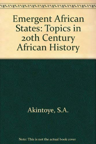 Emergent African States: Topics in 20th Century African History: Akintoye, S.A.