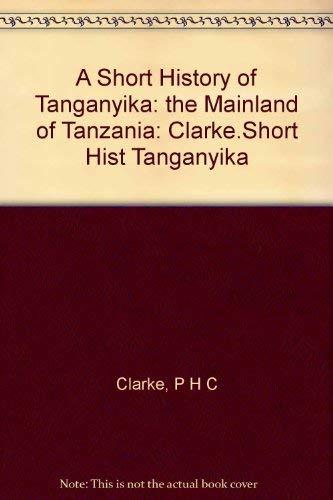 9780582602359: A Short History of Tanganyika: the Mainland of Tanzania: Clarke.Short Hist Tanganyika