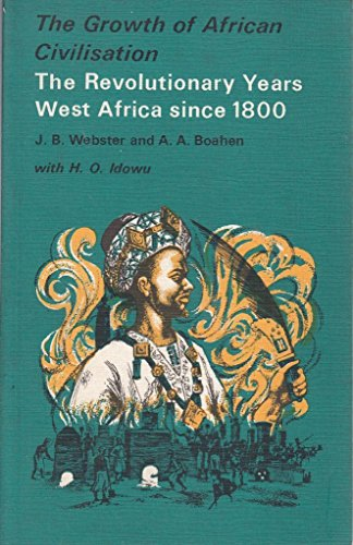 The Revolutionary Years: West Africa Since 1800: J.B. Webster, A.Adu