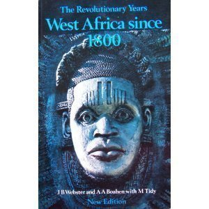 The Revolutionary Years : West Africa since: A. Adu Boahen;