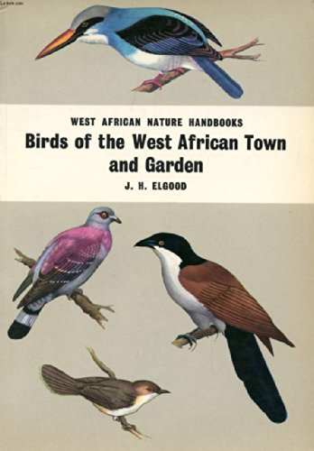 Birds of the West African Town and: Elgood, J.H. with