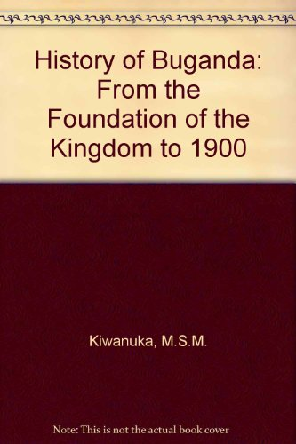 9780582640740: History of Buganda: From the Foundation of the Kingdom to 1900