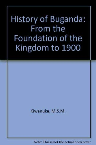 9780582640832: History of Buganda: From the Foundation of the Kingdom to 1900