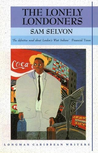 The Lonely Londoners (Longman Caribbean Writer Series): Samuel Selvon