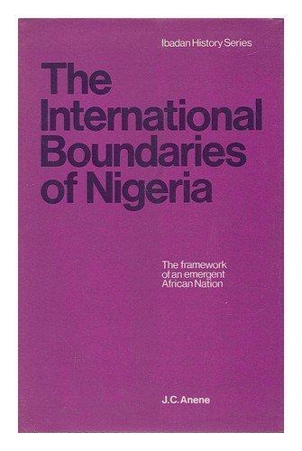 International Boundaries of Nigeria (Ibadan History): Anene, J.C.
