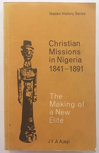 CHRISTIAN MISSIONS IN NIGERIA 1841-1891: Ajayi J.F. A.