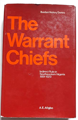 9780582645394: Warrant Chiefs: Indirect Rule in South-eastern Nigeria, 1898-1914 (Ibadan History)