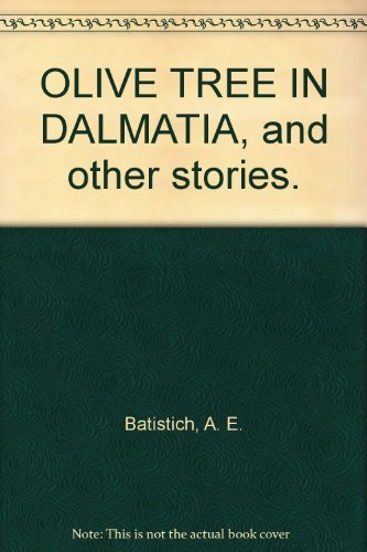 An Olive Tree in Dalmatia and Other Stories: Batistich, A. E.