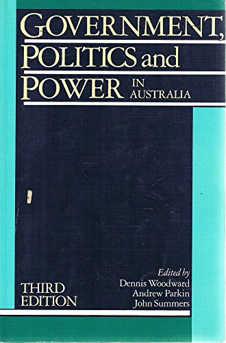 Government, politics, and power in Australia: An: Dennis Woodward, Andrew