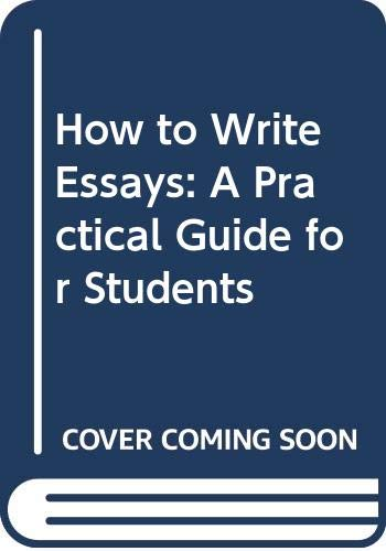 9780582714847: How to Write Essays: A Practical Guide for Students